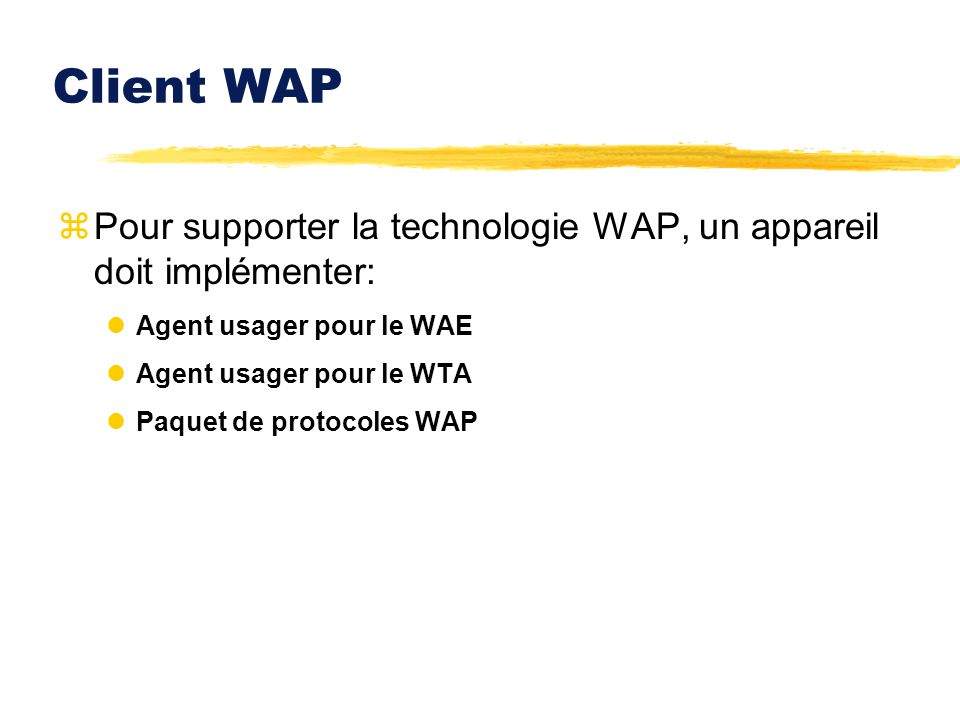 Client WAP Pour supporter la technologie WAP, un appareil doit implémenter: Agent usager pour le WAE.
