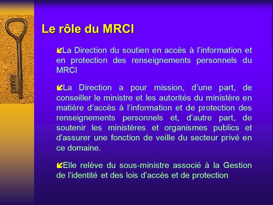 Le rôle du MRCI La Direction du soutien en accès à l'information et en protection des renseignements personnels du MRCI.