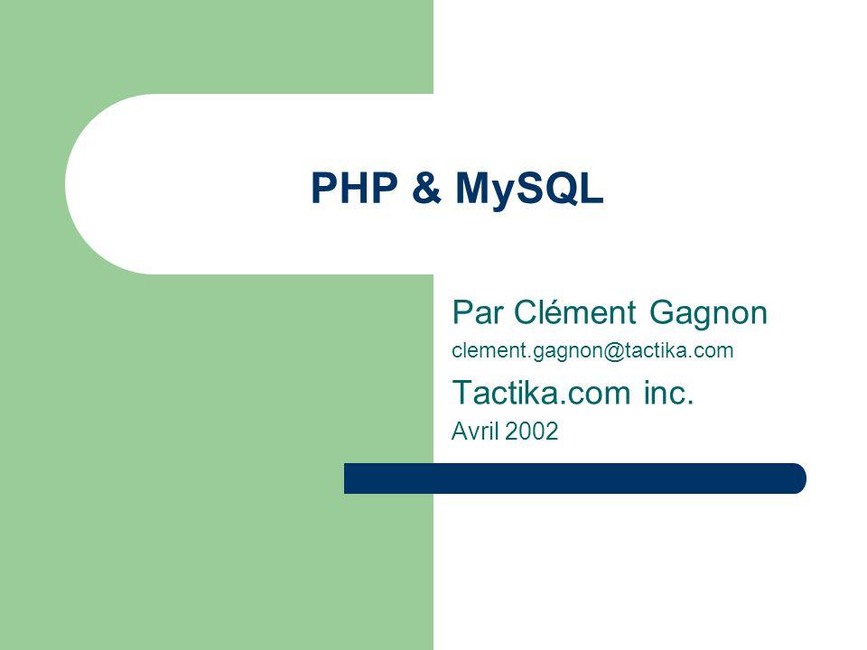 PHP & MySQL Par Clément Gagnon Tactika.com inc. Avril 2002