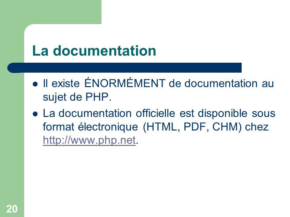 La documentation Il existe ÉNORMÉMENT de documentation au sujet de PHP.