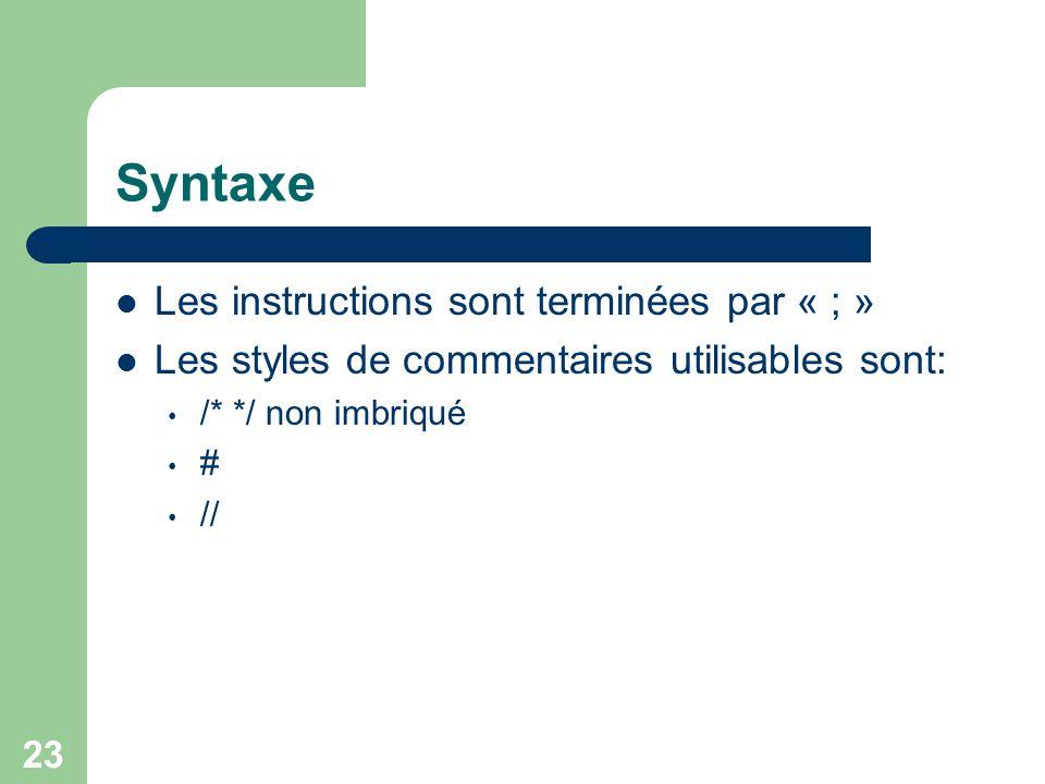Syntaxe Les instructions sont terminées par « ; »