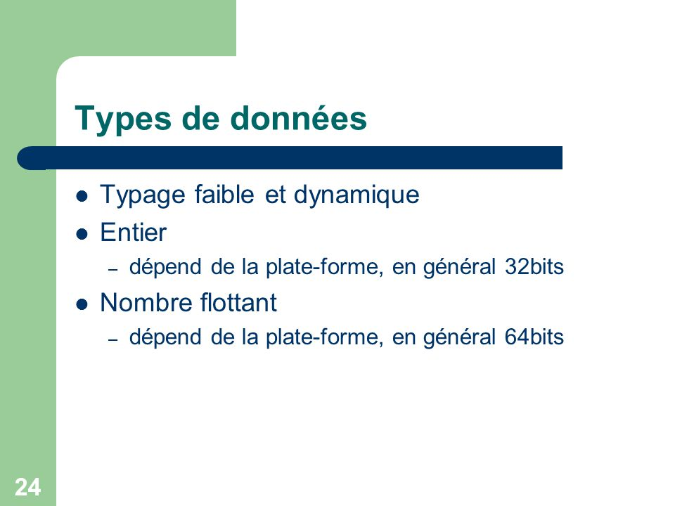 Types de données Typage faible et dynamique Entier Nombre flottant