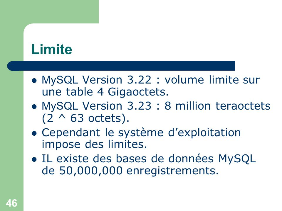 Limite MySQL Version 3.22 : volume limite sur une table 4 Gigaoctets.