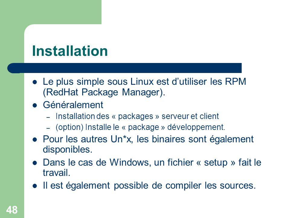 Installation Le plus simple sous Linux est d'utiliser les RPM (RedHat Package Manager). Généralement.