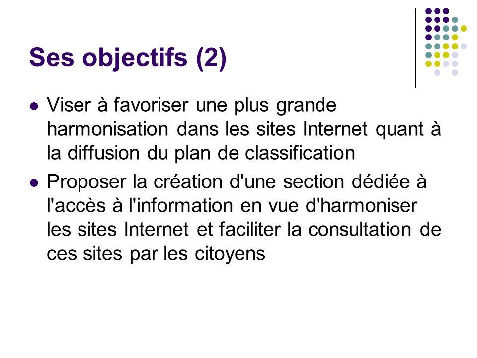 Ses objectifs (2) Viser à favoriser une plus grande harmonisation dans les sites Internet quant à la diffusion du plan de classification.