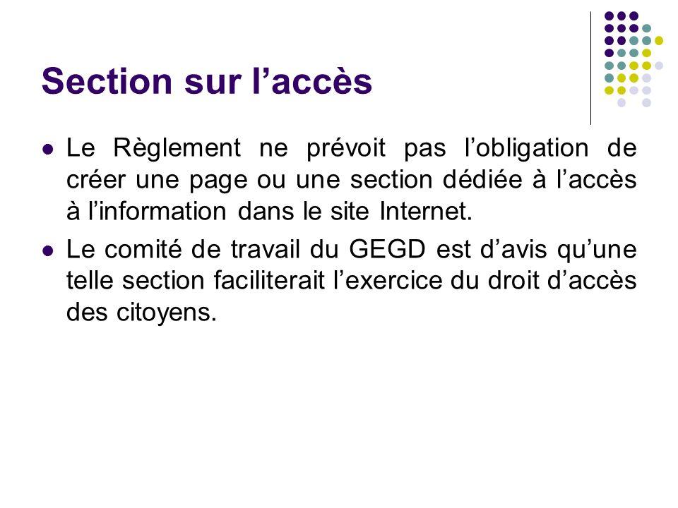 Section sur l'accès Le Règlement ne prévoit pas l'obligation de créer une page ou une section dédiée à l'accès à l'information dans le site Internet.