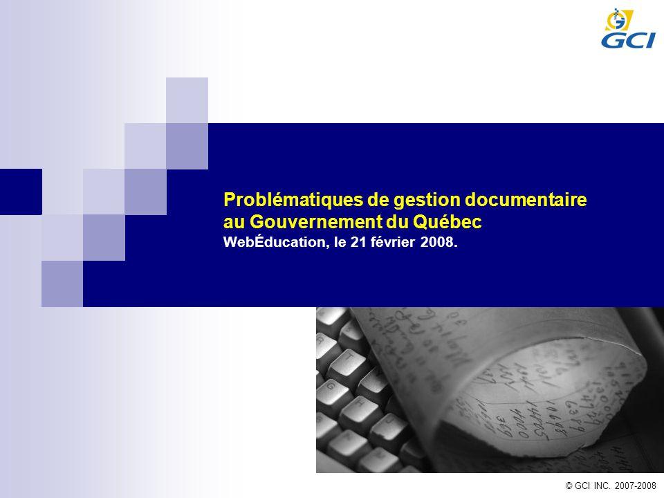 Problématiques de gestion documentaire au Gouvernement du Québec WebÉducation, le 21 février 2008.