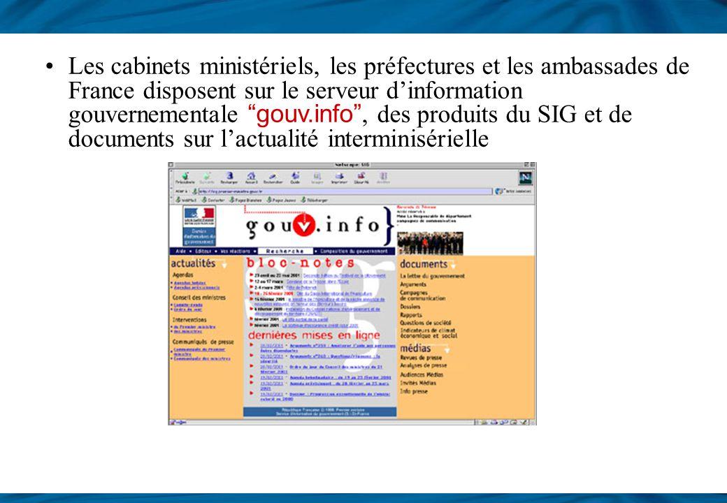 Les cabinets ministériels, les préfectures et les ambassades de France disposent sur le serveur d'information gouvernementale gouv.info , des produits du SIG et de documents sur l'actualité interminisérielle