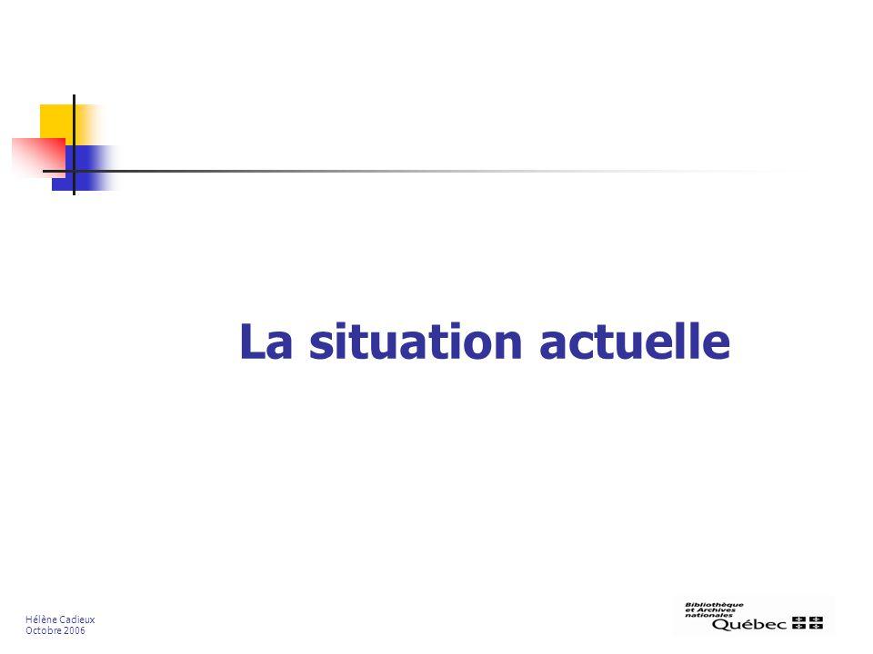 La situation actuelle Hélène Cadieux Octobre 2006