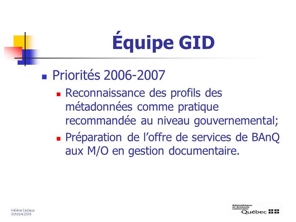 Équipe GID Priorités 2006-2007. Reconnaissance des profils des métadonnées comme pratique recommandée au niveau gouvernemental;