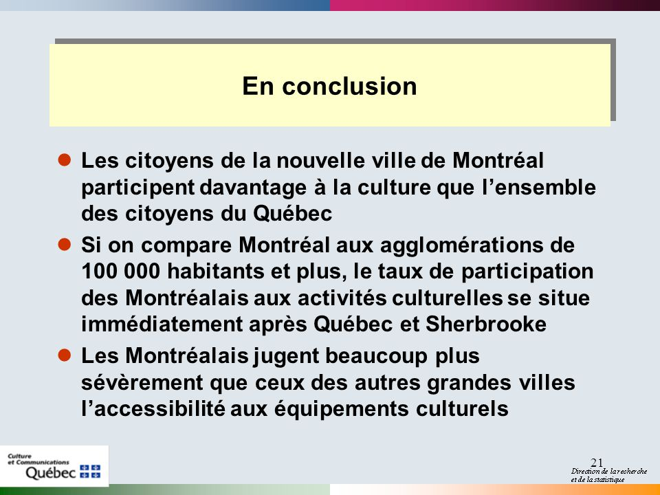 2017-04-01 En conclusion. Les citoyens de la nouvelle ville de Montréal participent davantage à la culture que l'ensemble des citoyens du Québec.
