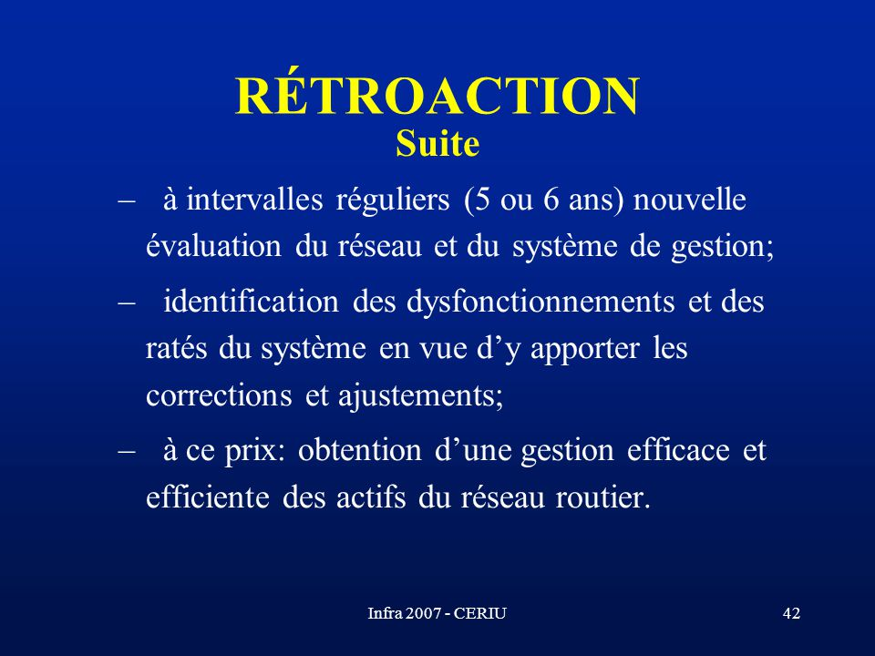 RÉTROACTION Suite. à intervalles réguliers (5 ou 6 ans) nouvelle évaluation du réseau et du système de gestion;