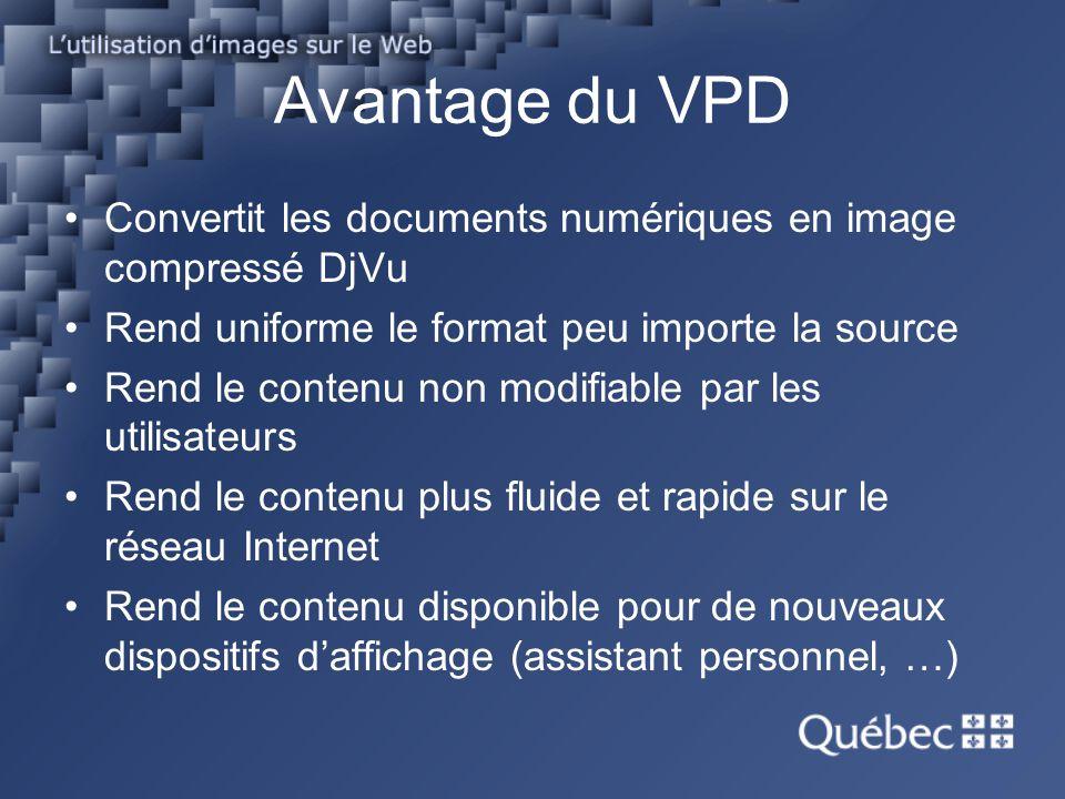 Avantage du VPD Convertit les documents numériques en image compressé DjVu. Rend uniforme le format peu importe la source.