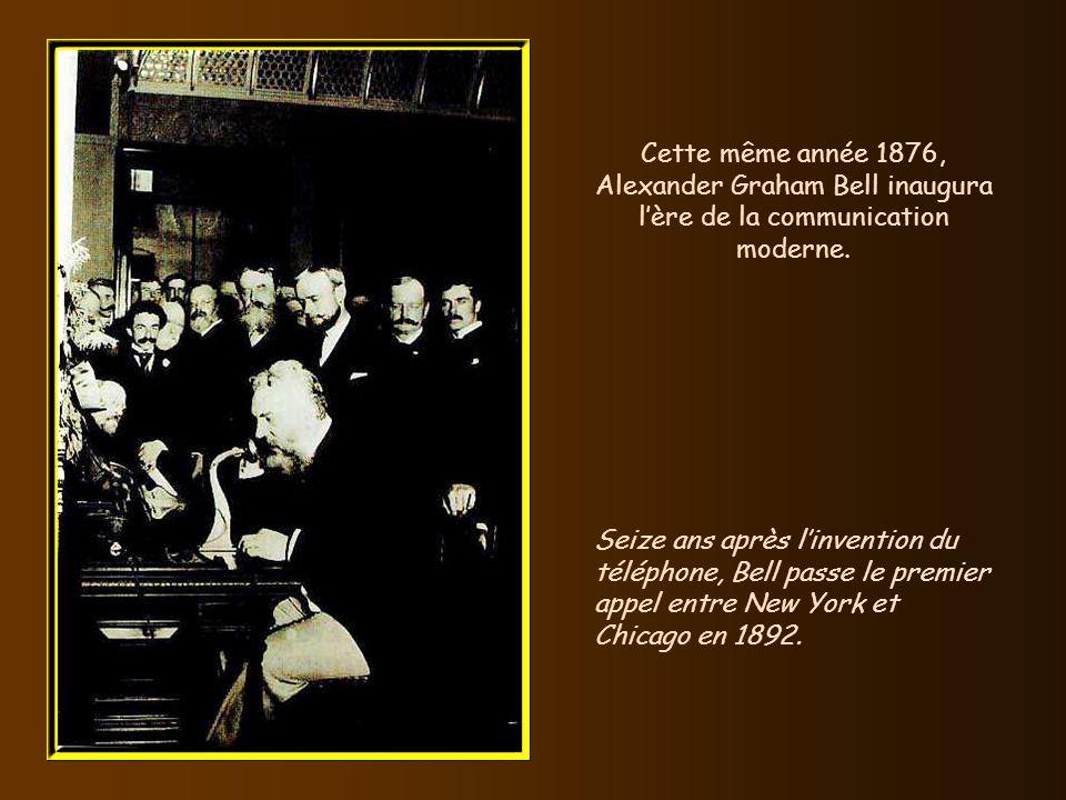 Cette même année 1876, Alexander Graham Bell inaugura l'ère de la communication moderne.