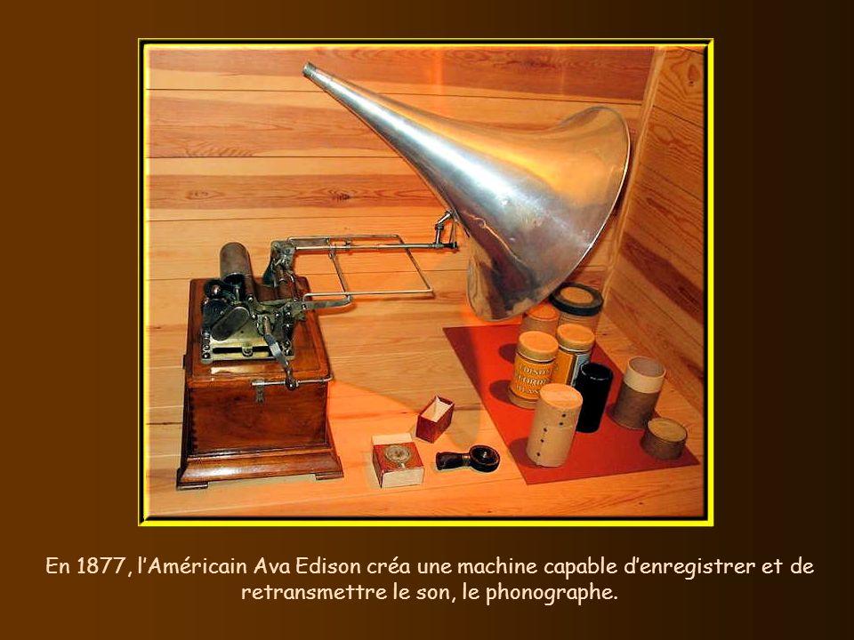 En 1877, l'Américain Ava Edison créa une machine capable d'enregistrer et de retransmettre le son, le phonographe.