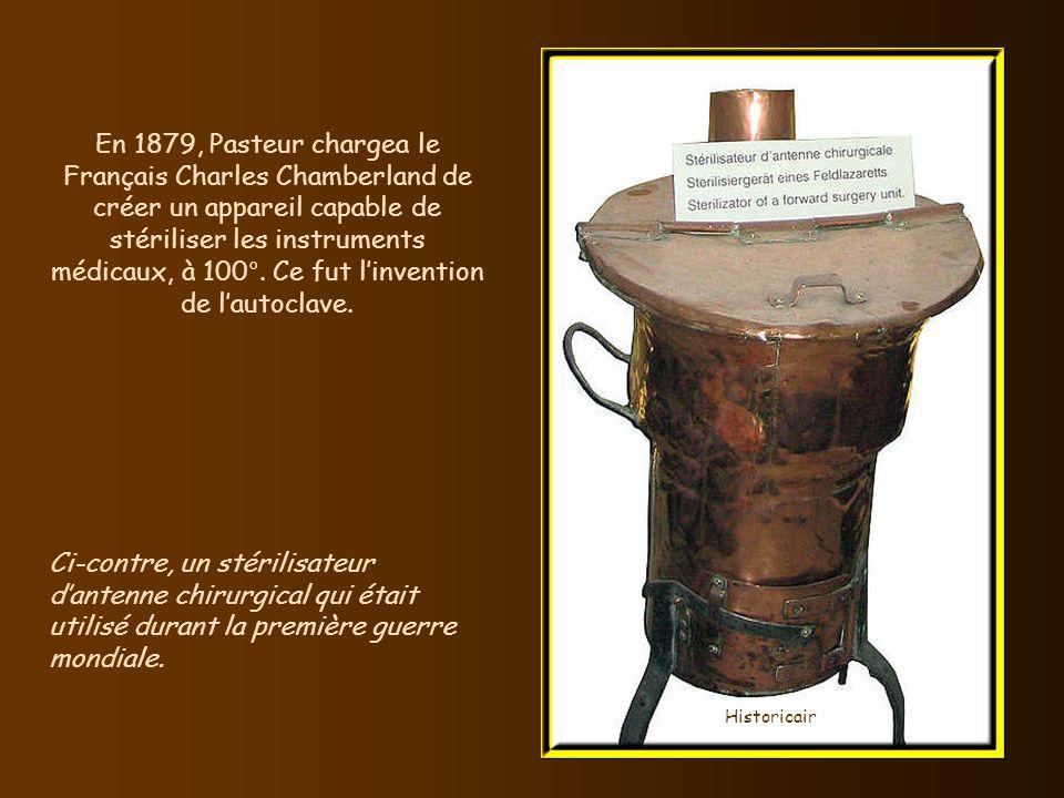 En 1879, Pasteur chargea le Français Charles Chamberland de créer un appareil capable de stériliser les instruments médicaux, à 100°. Ce fut l'invention de l'autoclave.