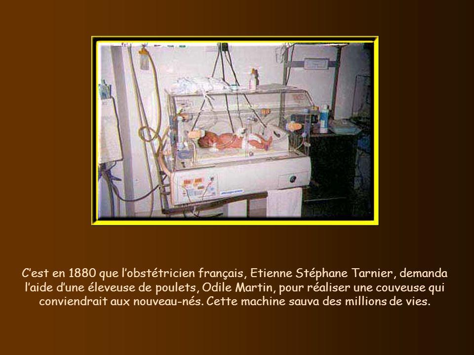 C'est en 1880 que l'obstétricien français, Etienne Stéphane Tarnier, demanda l'aide d'une éleveuse de poulets, Odile Martin, pour réaliser une couveuse qui conviendrait aux nouveau-nés.
