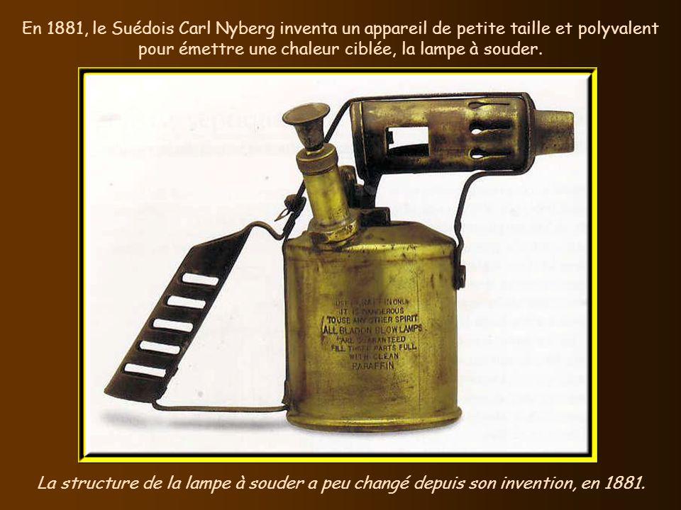 En 1881, le Suédois Carl Nyberg inventa un appareil de petite taille et polyvalent pour émettre une chaleur ciblée, la lampe à souder.