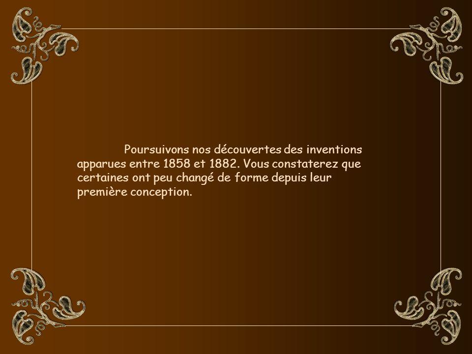Poursuivons nos découvertes des inventions apparues entre 1858 et 1882