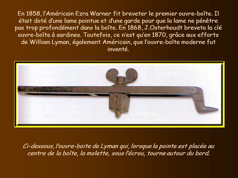 En 1858, l'Américain Ezra Warner fit breveter le premier ouvre-boîte