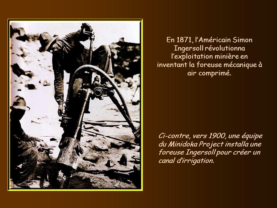 En 1871, l'Américain Simon Ingersoll révolutionna l'exploitation minière en inventant la foreuse mécanique à air comprimé.