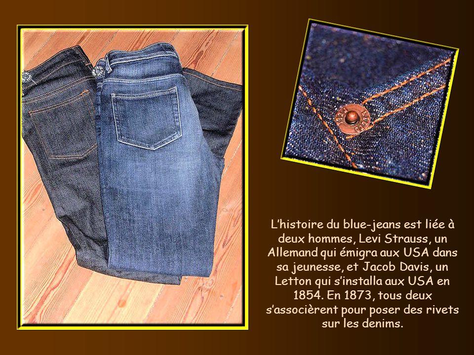 L'histoire du blue-jeans est liée à deux hommes, Levi Strauss, un Allemand qui émigra aux USA dans sa jeunesse, et Jacob Davis, un Letton qui s'installa aux USA en 1854.