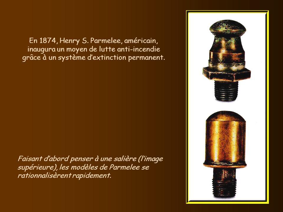 En 1874, Henry S. Parmelee, américain, inaugura un moyen de lutte anti-incendie grâce à un système d'extinction permanent.