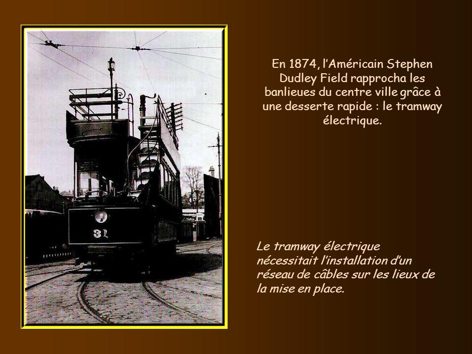 En 1874, l'Américain Stephen Dudley Field rapprocha les banlieues du centre ville grâce à une desserte rapide : le tramway électrique.