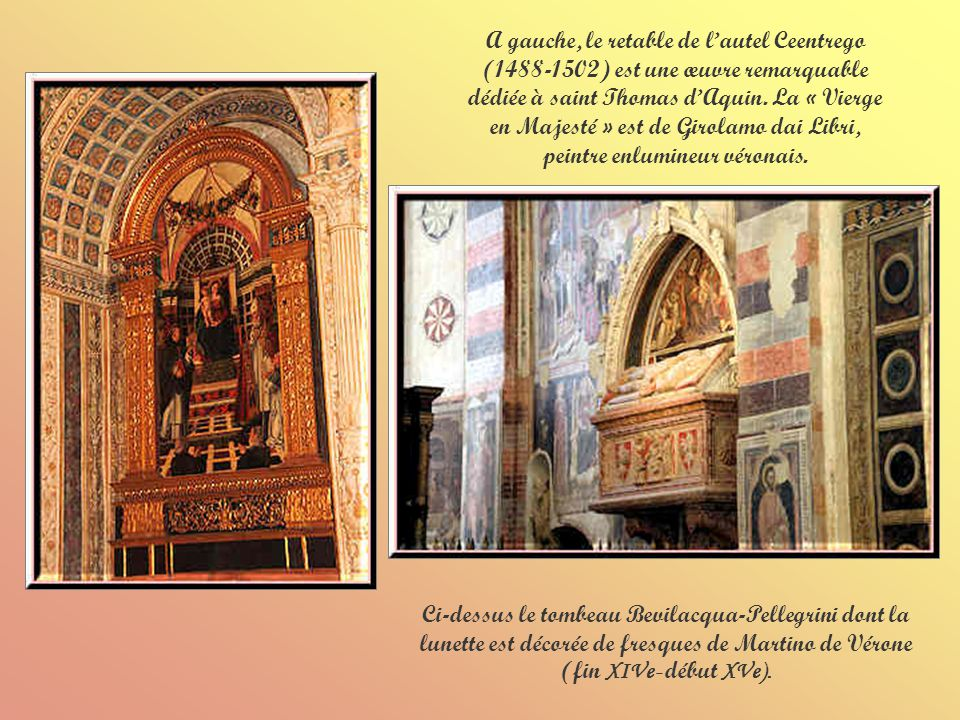A gauche, le retable de l'autel Ceentrego (1488-1502) est une œuvre remarquable dédiée à saint Thomas d'Aquin. La « Vierge en Majesté » est de Girolamo dai Libri, peintre enlumineur véronais.