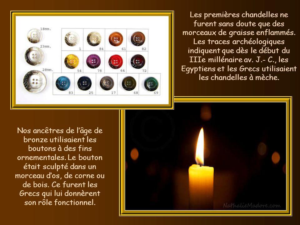 Les premières chandelles ne furent sans doute que des morceaux de graisse enflammés. Les traces archéologiques indiquent que dès le début du IIIe millénaire av. J.- C., les Egyptiens et les Grecs utilisaient les chandelles à mèche.