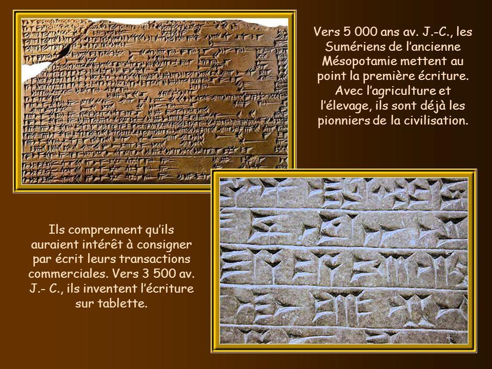 Vers 5 000 ans av. J.-C., les Sumériens de l'ancienne Mésopotamie mettent au point la première écriture. Avec l'agriculture et l'élevage, ils sont déjà les pionniers de la civilisation.
