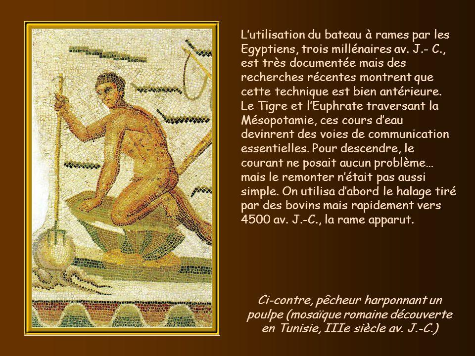 L'utilisation du bateau à rames par les Egyptiens, trois millénaires av. J.- C., est très documentée mais des recherches récentes montrent que cette technique est bien antérieure.