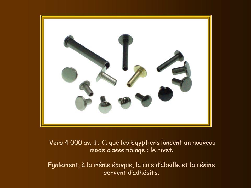 Vers 4 000 av. J.-C. que les Egyptiens lancent un nouveau mode d'assemblage : le rivet.