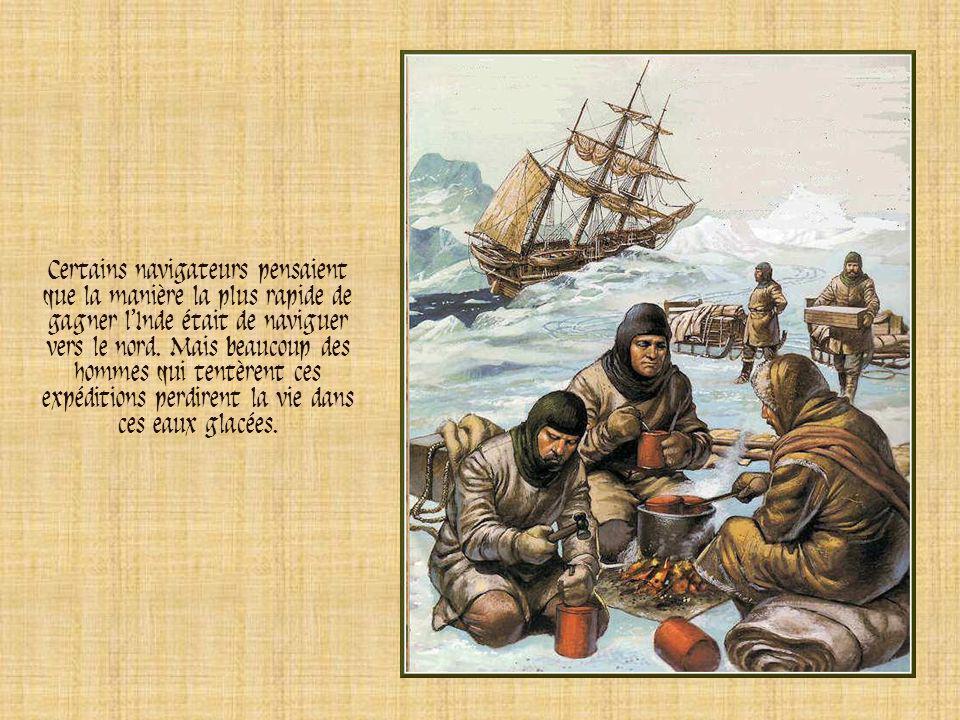 Certains navigateurs pensaient que la manière la plus rapide de gagner l'Inde était de naviguer vers le nord.