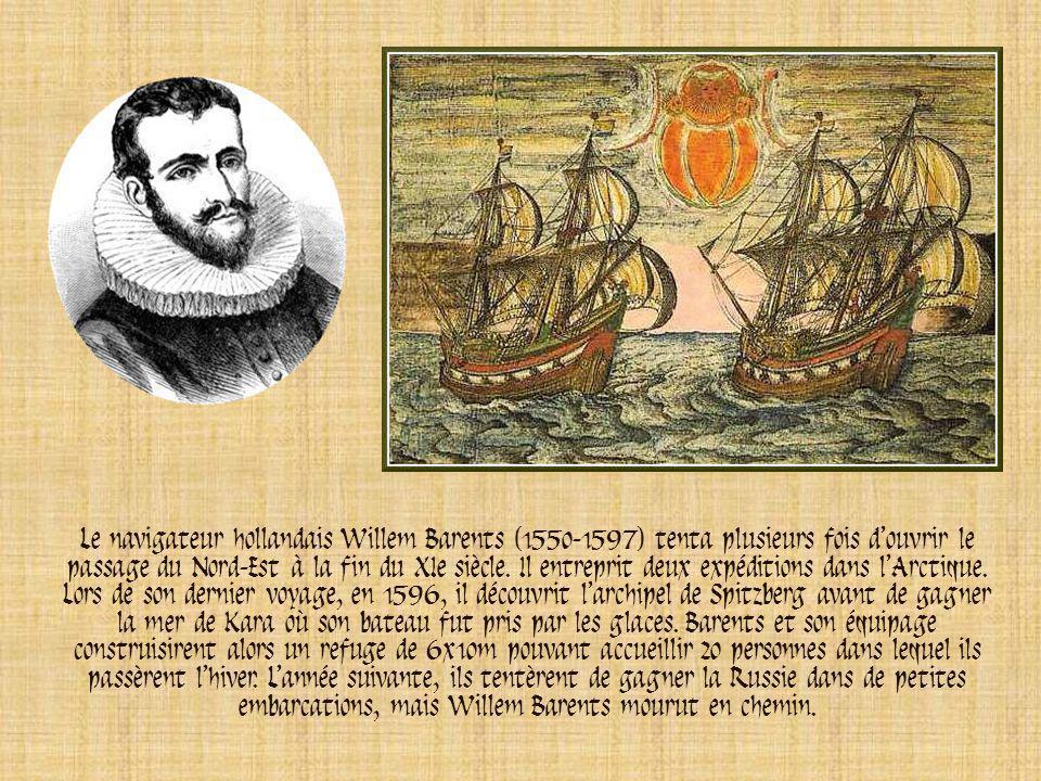 Le navigateur hollandais Willem Barents (1550-1597) tenta plusieurs fois d'ouvrir le passage du Nord-Est à la fin du XIe siècle.
