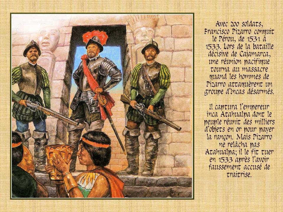 Avec 200 soldats, Francisco Pizarro conquit le Pérou, de 1531 à 1533
