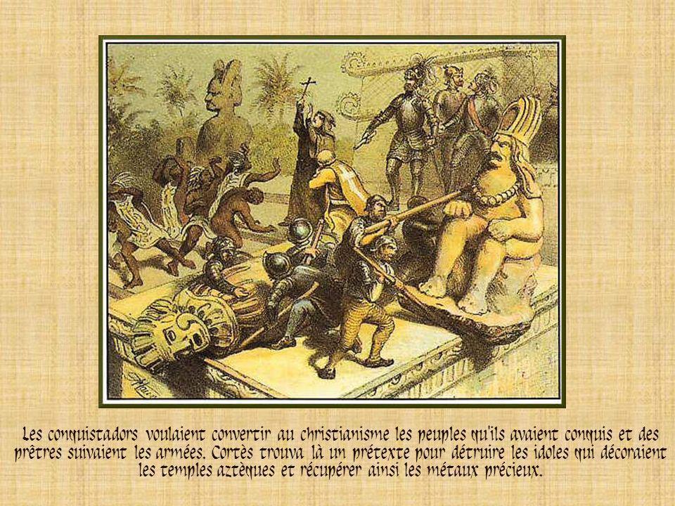 Les conquistadors voulaient convertir au christianisme les peuples qu ils avaient conquis et des prêtres suivaient les armées.