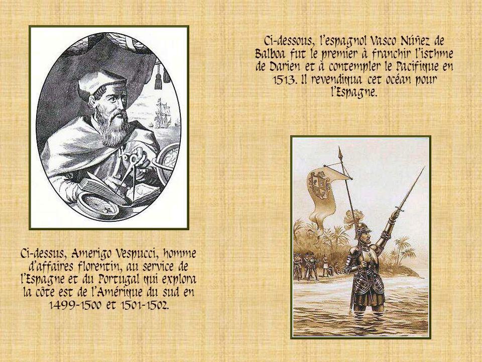 Ci-dessous, l'espagnol Vasco Núñez de Balboa fut le premier à franchir l'isthme de Darien et à contempler le Pacifique en 1513. Il revendiqua cet océan pour l'Espagne.