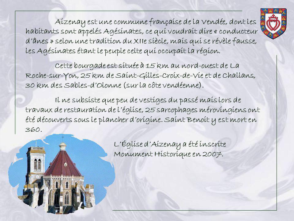 Aizenay est une commune française de la Vendée, dont les habitants sont appelés Agésinates, ce qui voudrait dire « conducteur d'ânes » selon une tradition du XIIe siècle, mais qui se révèle fausse, les Agésinates étant le peuple celte qui occupait la région.