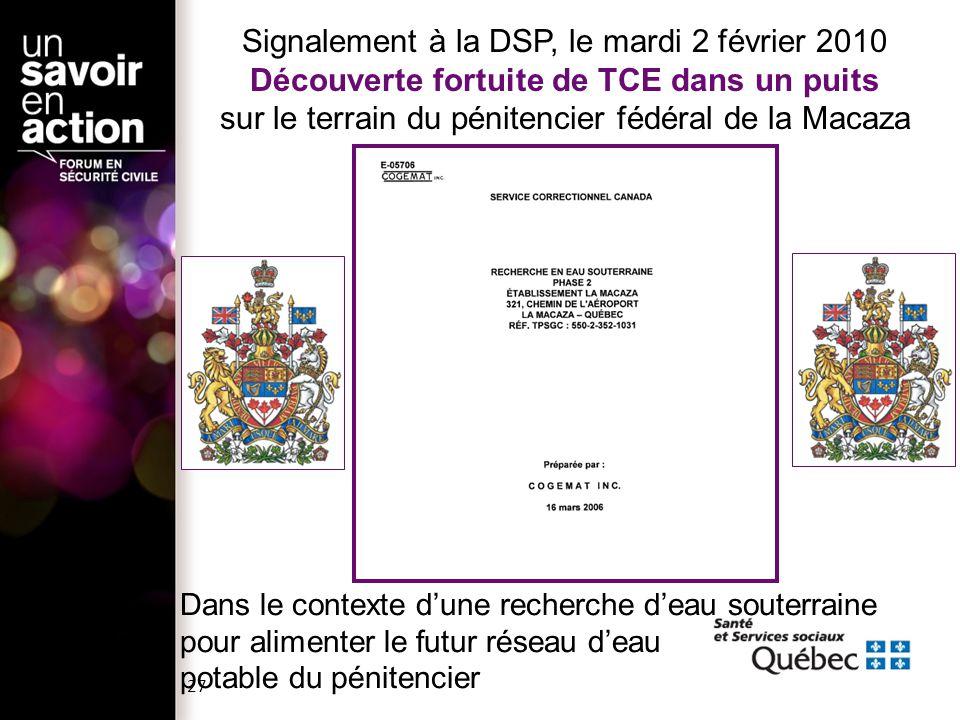 Signalement à la DSP, le mardi 2 février 2010 Découverte fortuite de TCE dans un puits sur le terrain du pénitencier fédéral de la Macaza