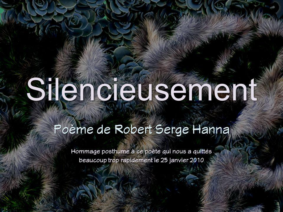 Silencieusement Poème de Robert Serge Hanna