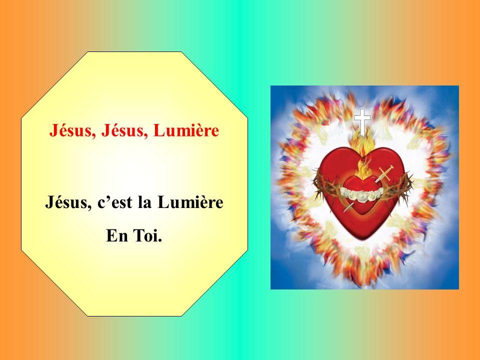 Jésus, Jésus, Lumière Jésus, c'est la Lumière En Toi.