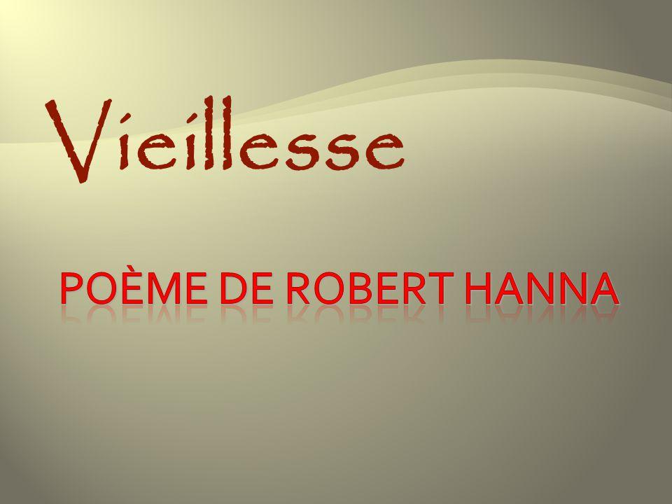 Vieillesse poème de Robert Hanna