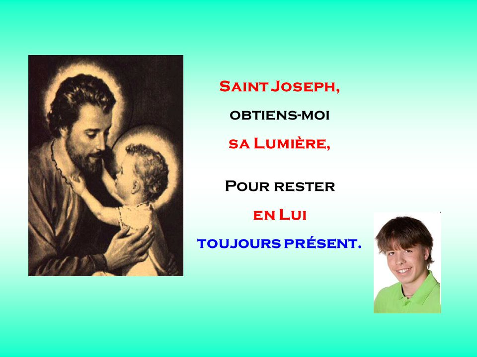 . . Saint Joseph, obtiens-moi sa Lumière, Pour rester en Lui