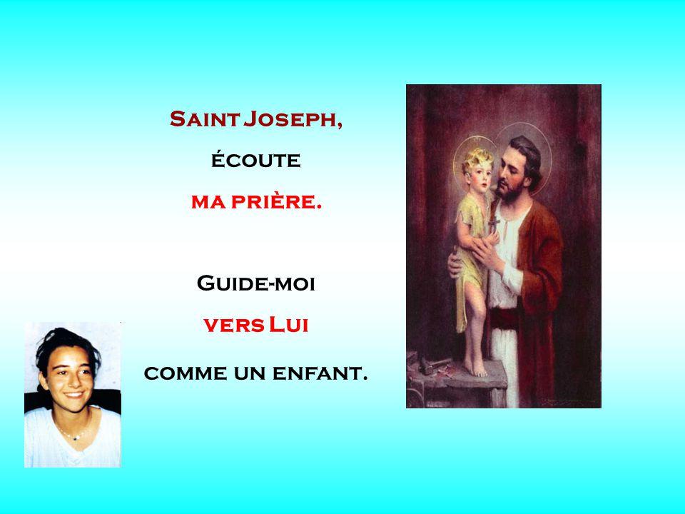 . . Saint Joseph, écoute ma prière. Guide-moi vers Lui