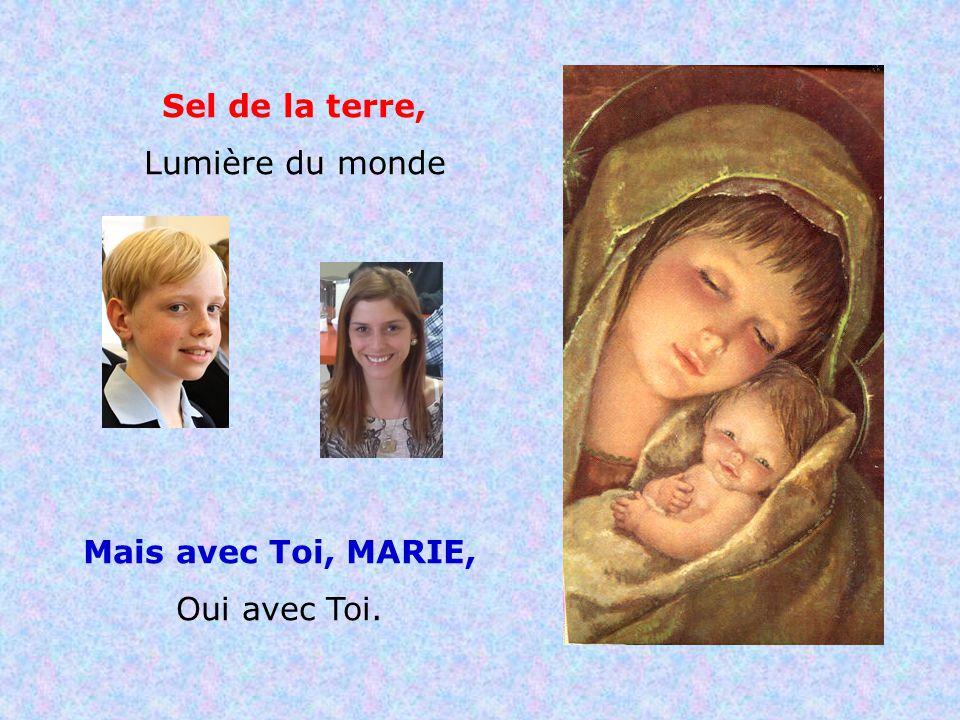 . . Sel de la terre, Lumière du monde Mais avec Toi, MARIE,