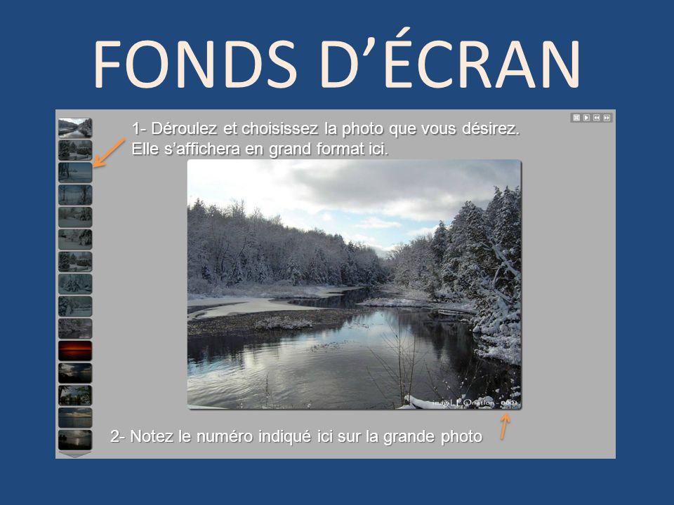FONDS D'ÉCRAN 1- Déroulez et choisissez la photo que vous désirez.