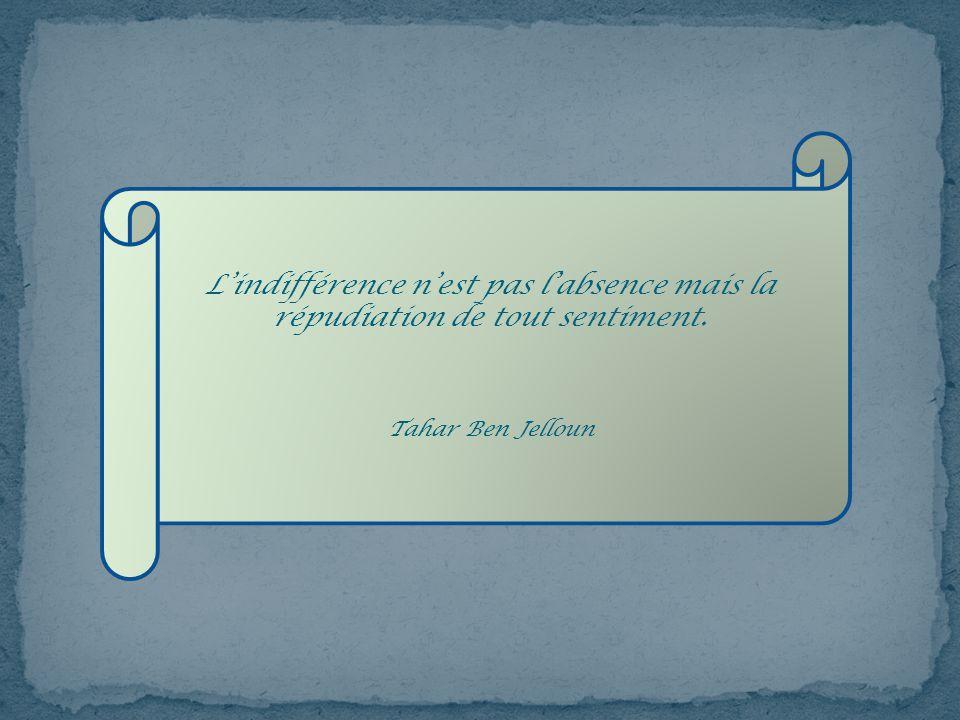 L'indifférence n'est pas l'absence mais la répudiation de tout sentiment.
