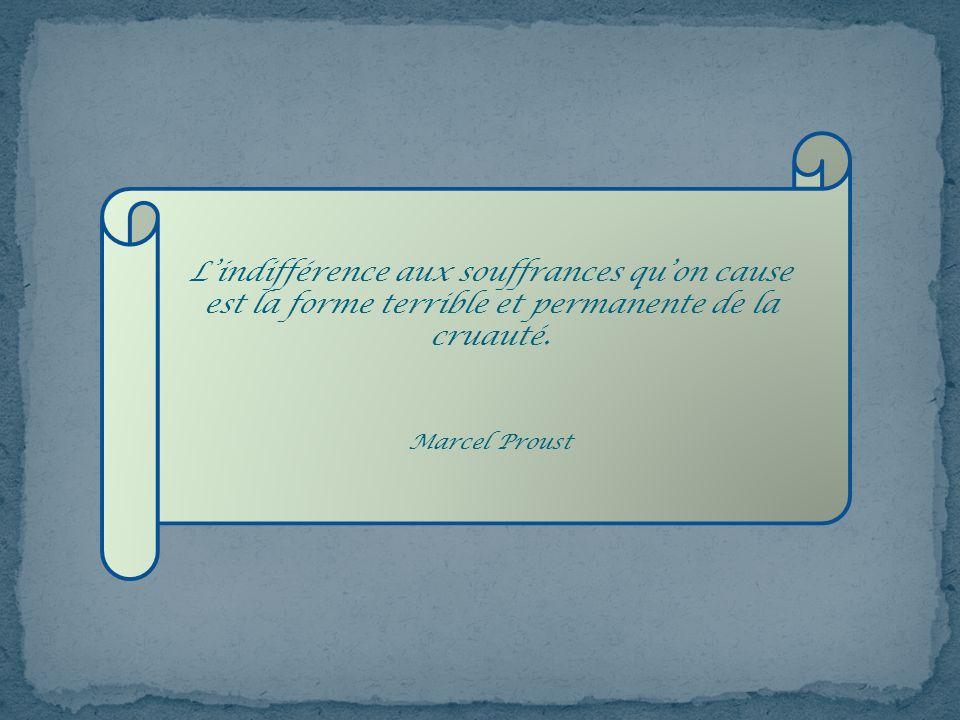 L'indifférence aux souffrances qu'on cause est la forme terrible et permanente de la cruauté.