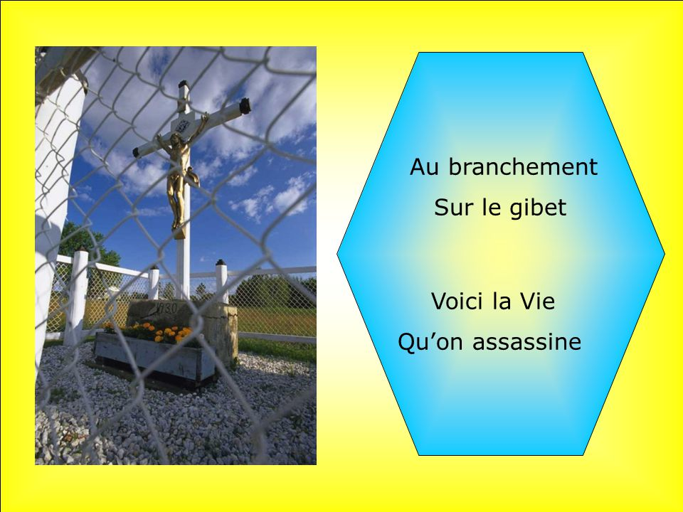 Au branchement Sur le gibet . Voici la Vie Qu'on assassine .
